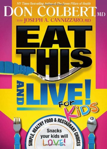 Eat This and Live for Kids: Simple, Healthy Food & Restaurant Choices That Your Kids Will Love! 9781616381387