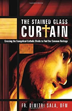 The Stained Glass Curtain: Crossing the Evangelical-Catholic Divide to Find Our Common Heritage 9781616381813