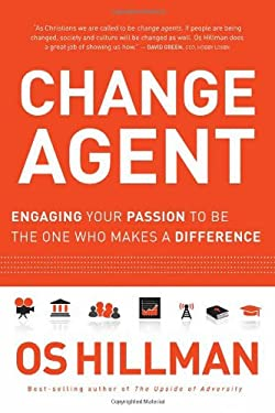 Change Agent: Engaging Your Passion to Be the One Who Makes a Difference 9781616381820