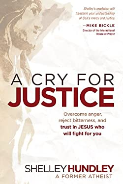 A Cry for Justice: Overcome Anger, Reject Bitterness, and Trust in Jesus Who Will Fight for You 9781616382599