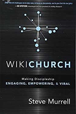 WikiChurch: Making Discipleship Engaging, Empowering, & Viral 9781616384449
