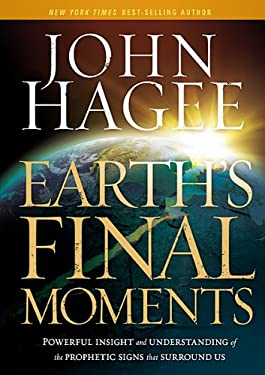 Earth's Final Moments: Powerful Insight and Understanding of the Prophetic Signs That Surround Us 9781616384876