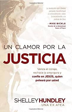 Un Clamor Por la Justicia: Venza el Coraje, Rechace la Amargura y Confie en Jesus, Quien Peleara Por Usted = Cry for Justice 9781616385552