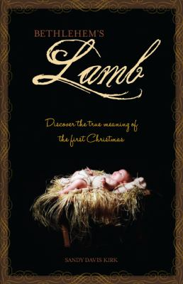 Bethlehem's Lamb: Discover the True Meaning of the First Christmas 9781616385880
