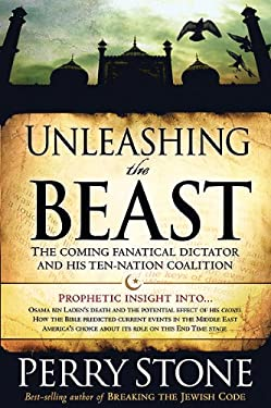 Unleashing the Beast: The Coming Fanatical Dictator and His Ten-Nation Coalition 9781616386221