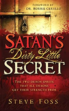Satan's Dirty Little Secret: The Two Demon Spirits That All Demons Get Their Strength from 9781616386504