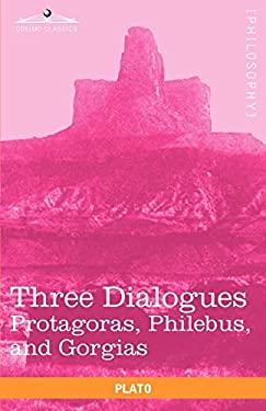 Three Dialogues: Protagoras, Philebus, and Gorgias 9781616403683