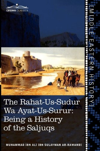 The Rahat-Us-Sudur Wa Ayat-Us-Surur: Being a History of the Saljuqs 9781616404628