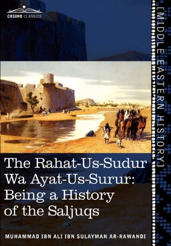 The Rahat-Us-Sudur Wa Ayat-Us-Surur: Being a History of the Saljuqs 9781616404635