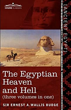 The Egyptian Heaven and Hell (Three Volumes in One): The Book of the Am-Tuat; The Book of Gates; And the Egyptian Heaven and Hell 9781616404710