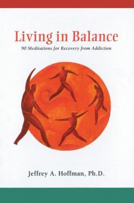 Living in Balance Meditations Book: 90 Meditations for Recovery from Addiction 9781616490874