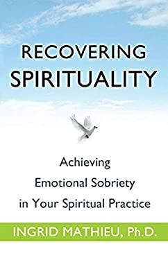 Recovering Spirituality: Achieving Emotional Sobriety in Your Spiritual Practice 9781616490898