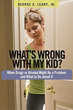 What's Wrong with My Kid?: When Drugs or Alcohol Might Be a Problem and What to Do about It 9781616491192