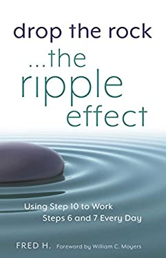 Drop the Rock - The Ripple Effect : Using Step 10 to Work Steps 6 and 7 Every Day