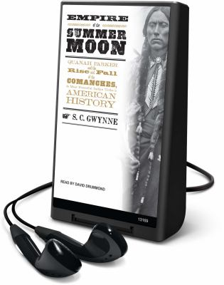 Empire of the Summer Moon: Quanah Parker and the Rise and Fall of the Comanches, the Most Powerful Indian Tribe in American History 9781616570712