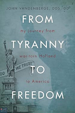 From Tyranny to Freedom: My Journey from War-Torn Holland to America 9781616630942