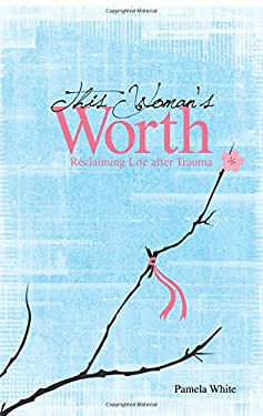 This Woman's Worth: Reclaiming Life After Trauma 9781616634285