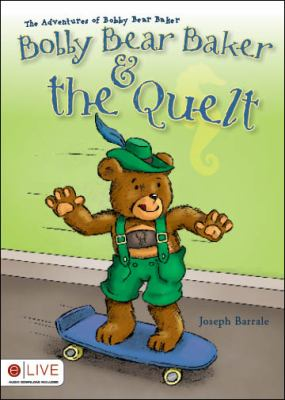 The Adventures of Bobby Bear Baker: Bobby Bear Baker & the Quelt 9781616635374