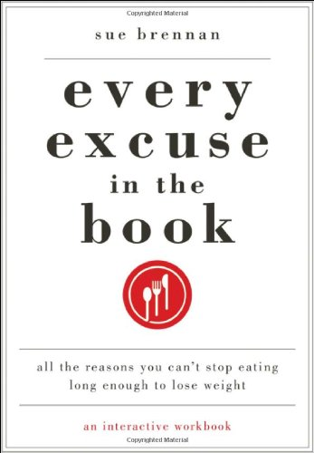 Every Excuse in the Book: All the Reasons You Can't Stop Eating Long Enough to Lose Weight 9781616636203
