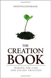 The Creation Book: Making the Case for Six-Day Creation - Krause, David William