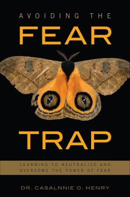 Avoiding the Fear Trap: Learning to Neutralize and Overcome the Power of Fear 9781616639167