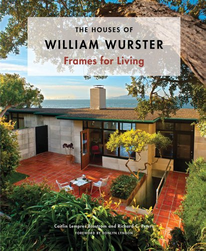 The Houses of William Wurster: Frames for Living 9781616890285