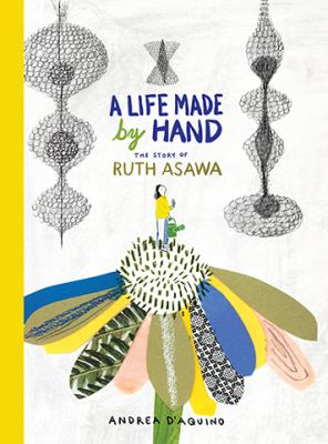 A Life Made by Hand: The Story of Ruth Asawa (ages 5-8, introduction to Japanese-American artist and sculptor, includes activity for making a paper ..