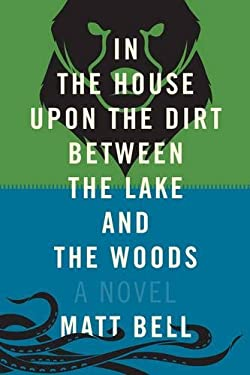 In the House Upon the Dirt Between the Lake and the Woods 9781616952532