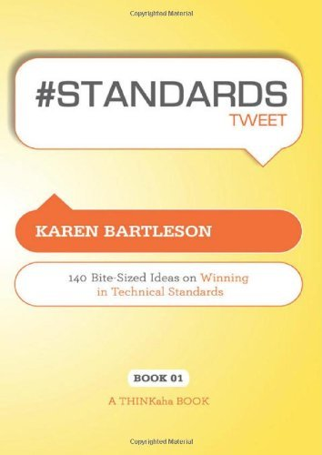 # Standards Tweet Book01: 140 Bite-Sized Ideas for Winning the Industry Standards Game 9781616990145