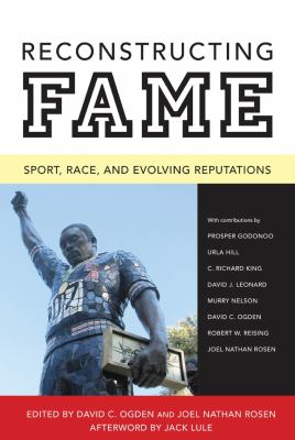 Reconstructing Fame: Sport, Race, and Evolving Reputations 9781617030437
