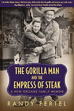 The Gorilla Man and the Empress of Steak: A New Orleans Family Memoir 9781617030826
