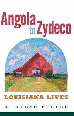 Angola to Zydeco: Louisiana Lives 9781617031298
