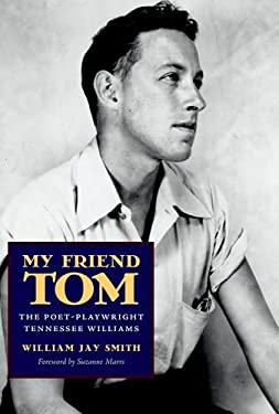 My Friend Tom: The Poet-Playwright Tennessee Williams 9781617031755