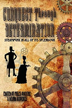 Conquest Through Determination: A Steampunk Anthology 9781617061943