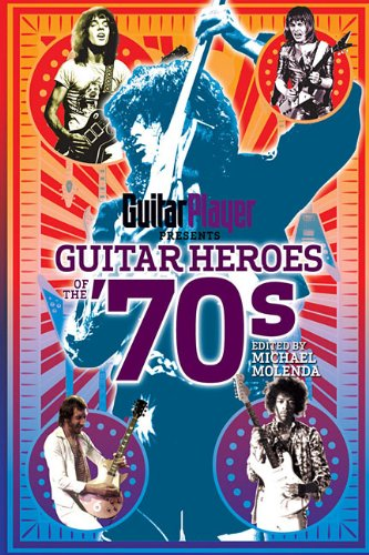 Guitar Player Presents Guitar Heroes of the '70s 9781617130021