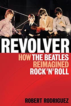 Revolver: How the Beatles Reimagined Rock 'n' Roll 9781617130090