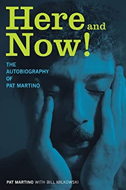 Here and Now!: The Autobiography of Pat Martino 9781617130274