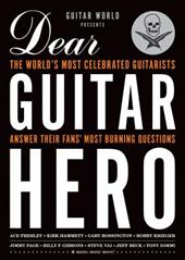 Guitar World Presents Dear Guitar Hero: The World's Most Celebrated Guitarists Answer Their Fans' Most Burning Questions 16171844