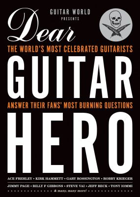 Guitar World Presents Dear Guitar Hero: The World's Most Celebrated Guitarists Answer Their Fans' Most Burning Questions 9781617130397