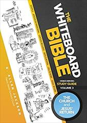 The Whiteboard Bible Small Group Study Guide Volume 3: The Church and the Return of Jesus 22941666