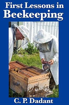 First Lessons in Beekeeping: Complete and Unabridged 9781617200540