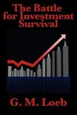 The Battle for Investment Survival: Complete and Unabridged by G. M. Loeb 9781617200557