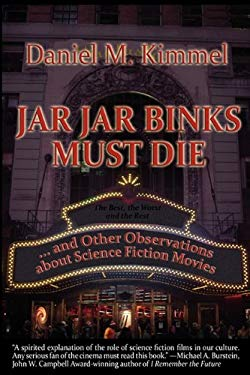 Jar Jar Binks Must Die... and Other Observations about Science Fiction Movies 9781617200618