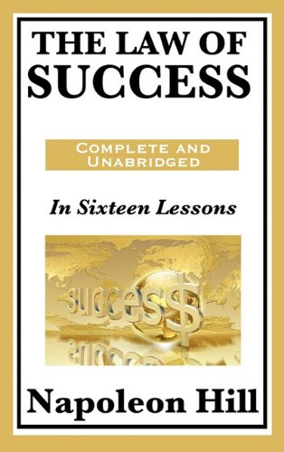 The Law of Success: In Sixteen Lessons: Complete and Unabridged 9781617201769