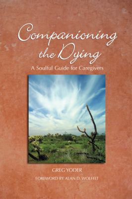 Companioning the Dying: A Soulful Guide for Caregivers 9781617221491