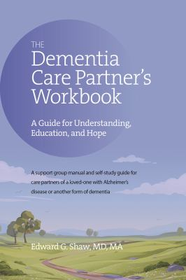 The Dementia Care Partner's Workbook: A Guide for Understanding, Education, and Hope