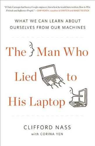 The Man Who Lied to His Laptop: What We Can Learn about Ourselves from Our Machines 9781617230042