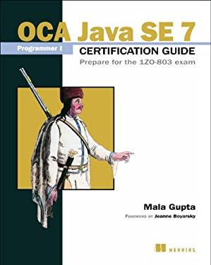 Oca Java Se 7 Programmer I Certification Guide: Prepare for the 1zo-803 Exam 9781617291043