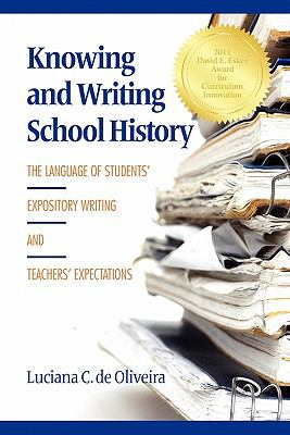 Knowing and Writing School History: The Language of Students' Expository Writing and Teachers' Expectations 9781617353369