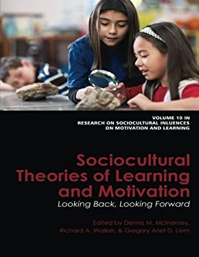 Sociocultural Theories of Learning and Motivation: Looking Back, Looking Forward 9781617354380